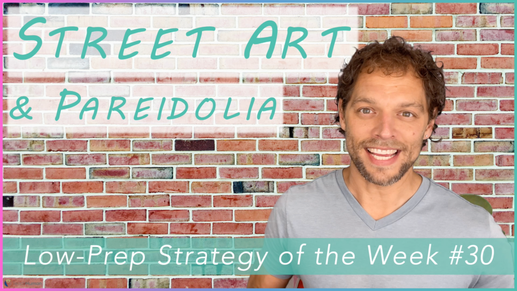 """Banner with a picture of Justin Slocum Bailey and text """"Street Art & Pareidolia — Low-Prep Strategy of the Week #30"""""""