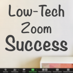 "Banner of a Zoom screen with caption ""Low-Tech Zoom Success"""